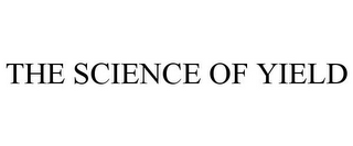 mark for THE SCIENCE OF YIELD, trademark #87767170