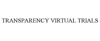 mark for TRANSPARENCY VIRTUAL TRIALS, trademark #87776433