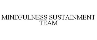mark for MINDFULNESS SUSTAINMENT TEAM, trademark #87779916