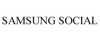 mark for SAMSUNG SOCIAL, trademark #87784277