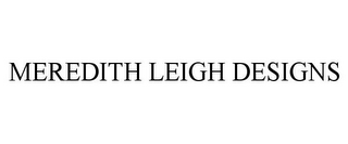 mark for MEREDITH LEIGH DESIGNS, trademark #87784805