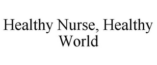 mark for HEALTHY NURSE, HEALTHY WORLD, trademark #87784826