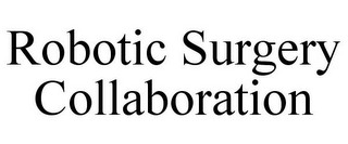 mark for ROBOTIC SURGERY COLLABORATION, trademark #87784884