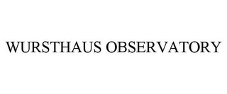 mark for WURSTHAUS OBSERVATORY, trademark #87787043