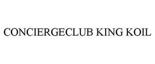 mark for CONCIERGECLUB KING KOIL, trademark #87790415