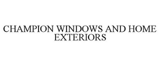 mark for CHAMPION WINDOWS AND HOME EXTERIORS, trademark #87795302