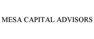 mark for MESA CAPITAL ADVISORS, trademark #87796185