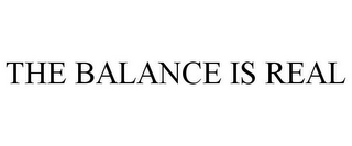 mark for THE BALANCE IS REAL, trademark #87798392