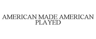 mark for AMERICAN MADE AMERICAN PLAYED, trademark #87803053