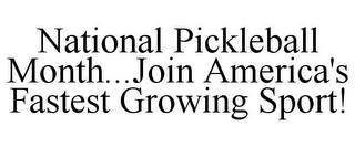 mark for NATIONAL PICKLEBALL MONTH...JOIN AMERICA'S FASTEST GROWING SPORT!, trademark #87806517