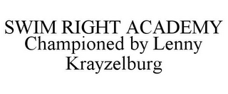 mark for SWIM RIGHT ACADEMY CHAMPIONED BY LENNY KRAYZELBURG, trademark #87807278