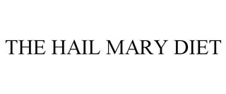 mark for THE HAIL MARY DIET, trademark #87808519