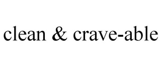 mark for CLEAN & CRAVE-ABLE, trademark #87810669