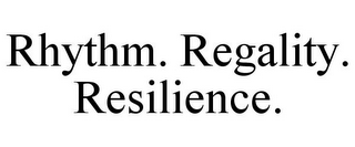 mark for RHYTHM. REGALITY. RESILIENCE., trademark #87811006