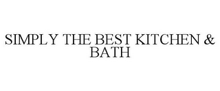 mark for SIMPLY THE BEST KITCHEN & BATH, trademark #87811277