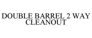 mark for DOUBLE BARREL 2 WAY CLEANOUT, trademark #87812696