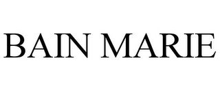 mark for BAIN MARIE, trademark #87812761