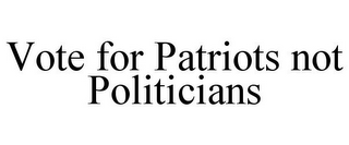 mark for VOTE FOR PATRIOTS NOT POLITICIANS, trademark #87812911