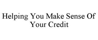 mark for HELPING YOU MAKE SENSE OF YOUR CREDIT, trademark #87813117