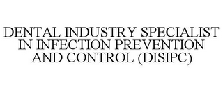 mark for DENTAL INDUSTRY SPECIALIST IN INFECTION PREVENTION AND CONTROL (DISIPC), trademark #87813294
