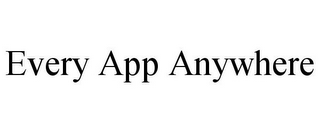 mark for EVERY APP ANYWHERE, trademark #87813415