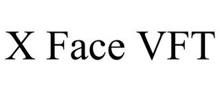 mark for X FACE VFT, trademark #87814008