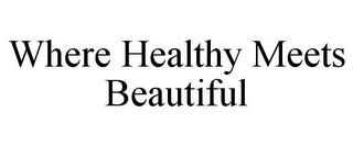 mark for WHERE HEALTHY MEETS BEAUTIFUL, trademark #87815161