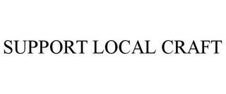 mark for SUPPORT LOCAL CRAFT, trademark #87816080