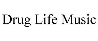 mark for DRUG LIFE MUSIC, trademark #87817066