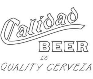 mark for CALIDAD BEER ES QUALITY CERVEZA, trademark #87818333