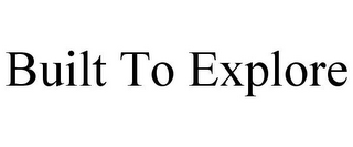mark for BUILT TO EXPLORE, trademark #87818520