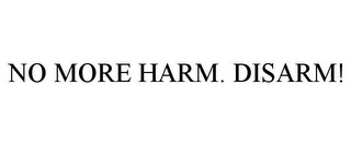 mark for NO MORE HARM. DISARM!, trademark #87818592
