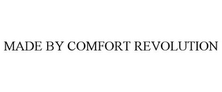 mark for MADE BY COMFORT REVOLUTION, trademark #87818645