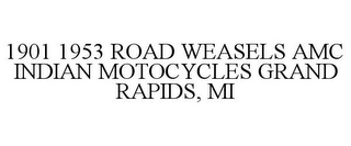 mark for 1901 1953 ROAD WEASELS AMC INDIAN MOTOCYCLES GRAND RAPIDS, MI, trademark #87819419