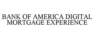 mark for BANK OF AMERICA DIGITAL MORTGAGE EXPERIENCE, trademark #87820852