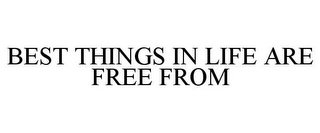 mark for BEST THINGS IN LIFE ARE FREE FROM, trademark #87822664