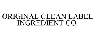 mark for ORIGINAL CLEAN LABEL INGREDIENT COMPANY, trademark #87823873