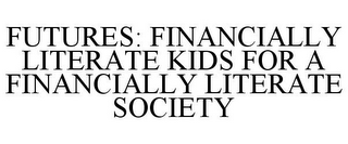 mark for FUTURES: FINANCIALLY LITERATE KIDS FOR A FINANCIALLY LITERATE SOCIETY, trademark #87827942