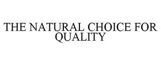 mark for THE NATURAL CHOICE FOR QUALITY, trademark #87827957