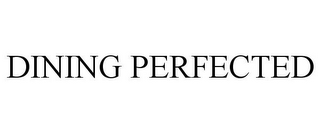 mark for DINING PERFECTED, trademark #87828499