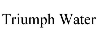 mark for TRIUMPH WATER, trademark #87828660