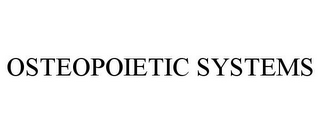 mark for OSTEOPOIETIC SYSTEMS, trademark #87830085