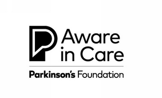 mark for P AWARE IN CARE PARKINSON'S FOUNDATION, trademark #87830307