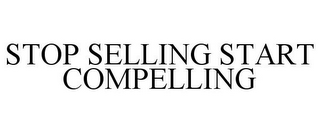 mark for STOP SELLING START COMPELLING, trademark #87831286