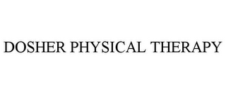 mark for DOSHER PHYSICAL THERAPY, trademark #87831715