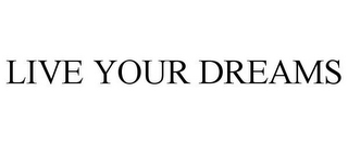 mark for LIVE YOUR DREAMS, trademark #87831721
