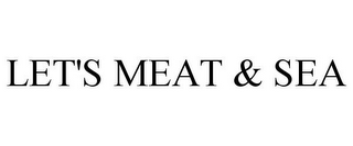 mark for LET'S MEAT & SEA, trademark #87831875