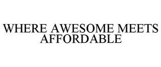 mark for WHERE AWESOME MEETS AFFORDABLE, trademark #87834453