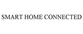 mark for SMART HOME CONNECTED, trademark #87835471