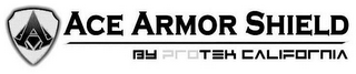 mark for A ACE ARMOR SHIELD BY PROTEK CALIFORNIA, trademark #87836873
